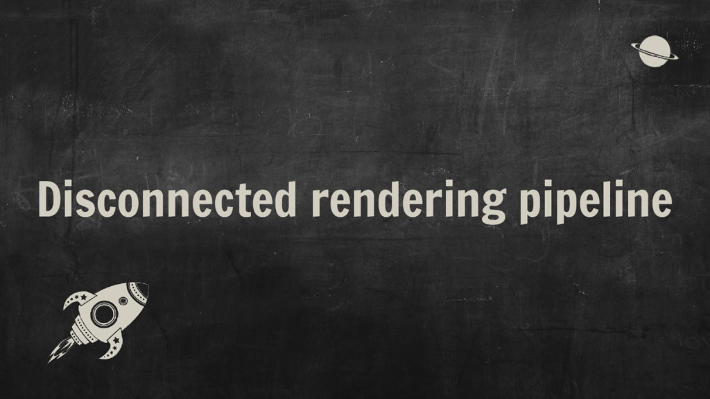 Disconnected rendering pipeline
