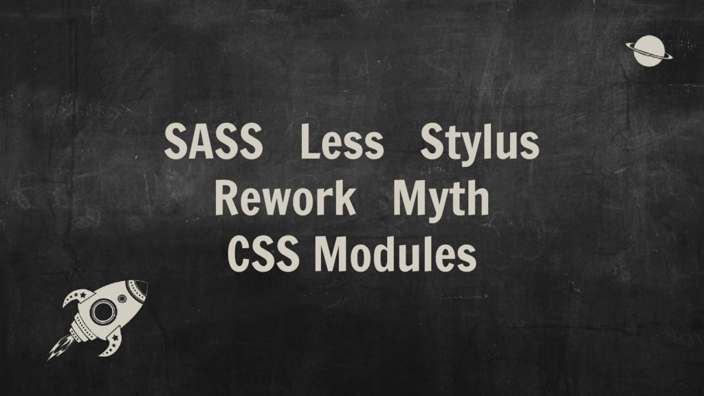 SASS Less Stylus Rework Myth CSS Modules