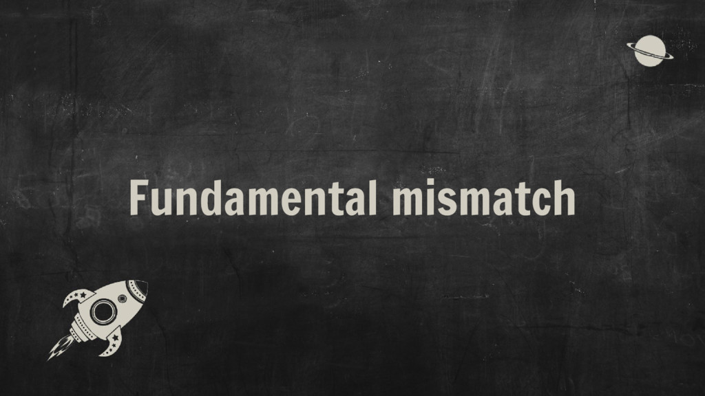 Fundamental mismatch