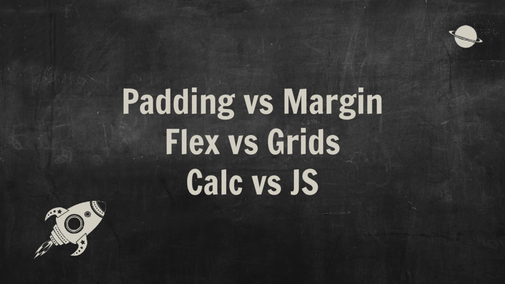 Padding vs Margin Flex vs Grids Calc vs JS