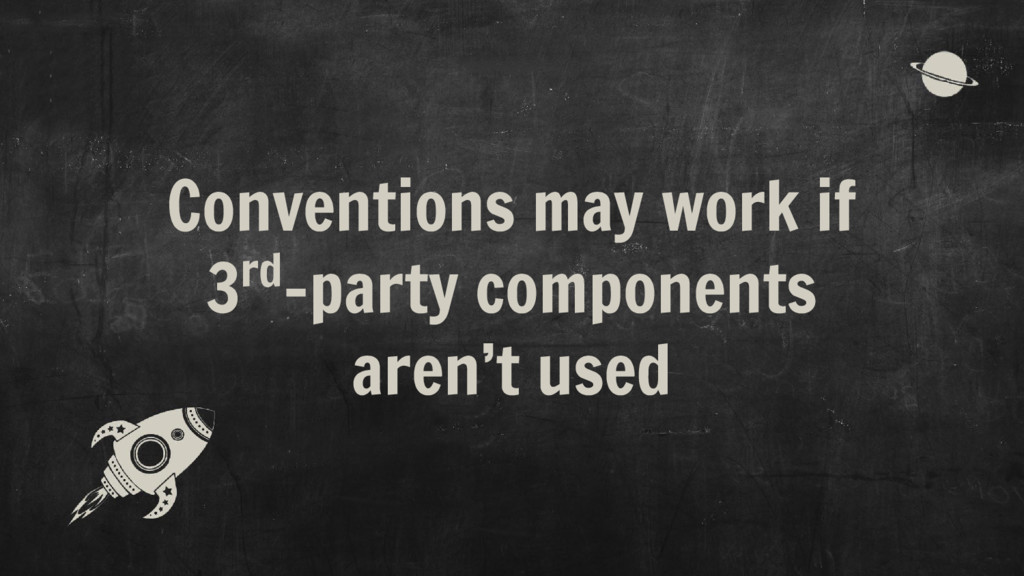Conventions may work if 3rd-party components ar...
