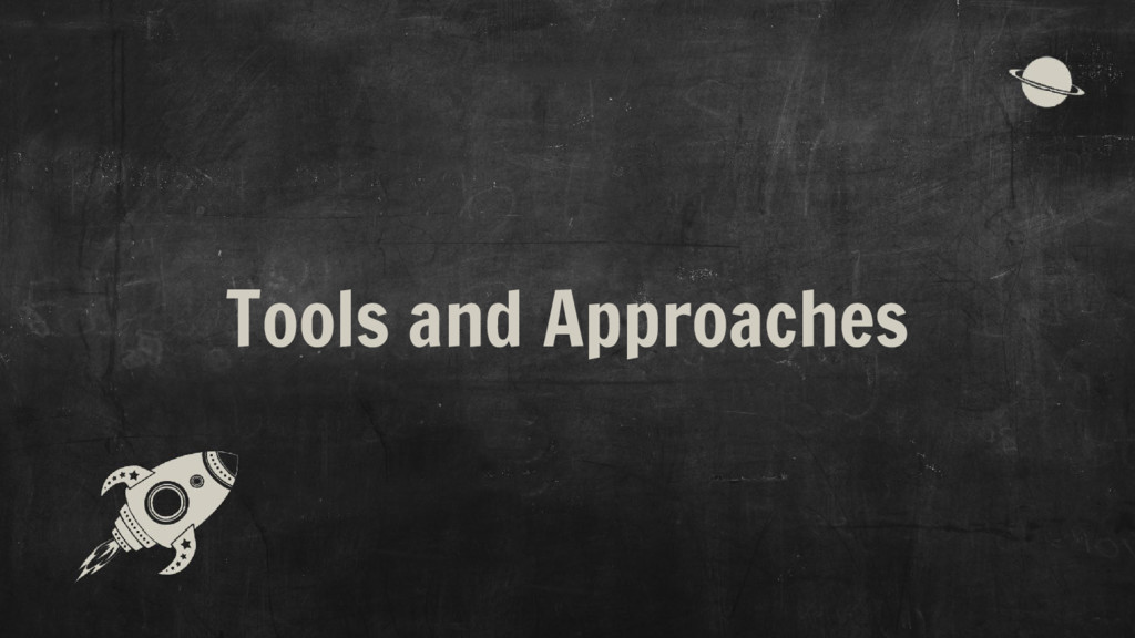 Tools and Approaches