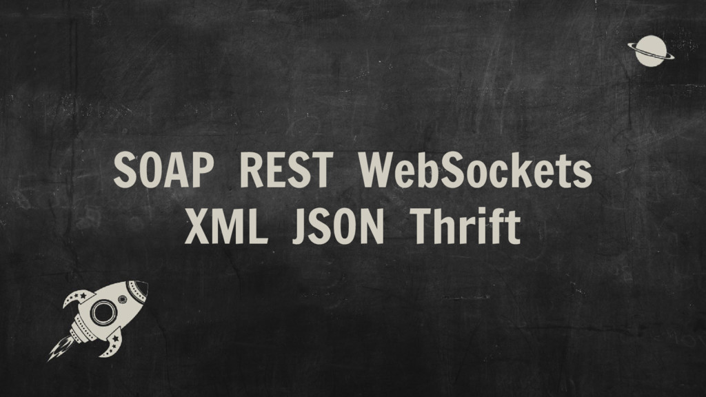 SOAP REST WebSockets XML JSON Thrift