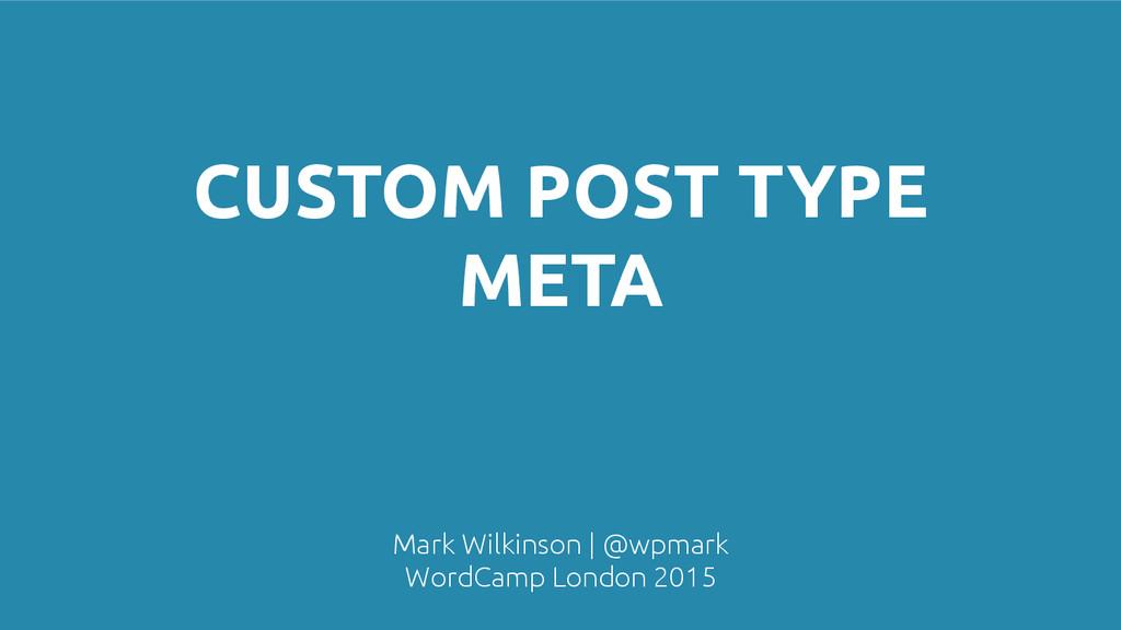 CUSTOM POST TYPE META Mark Wilkinson | @wpmark ...