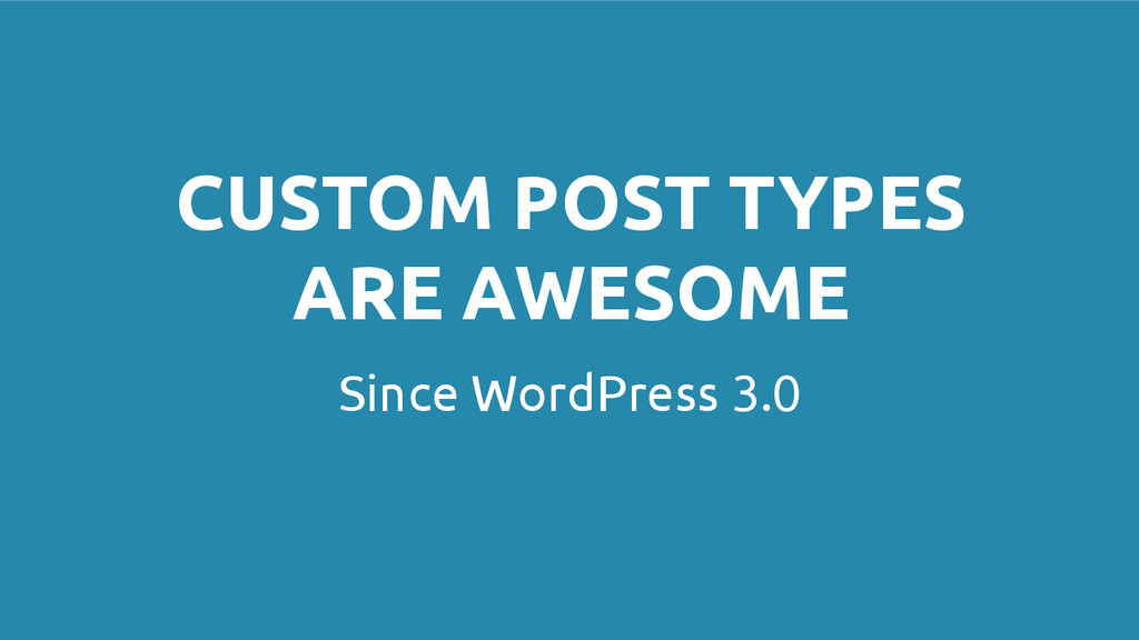 Since WordPress 3.0 CUSTOM POST TYPES ARE AWESO...