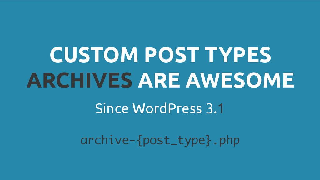 Since WordPress 3.1 CUSTOM POST TYPES ARCHIVES ...
