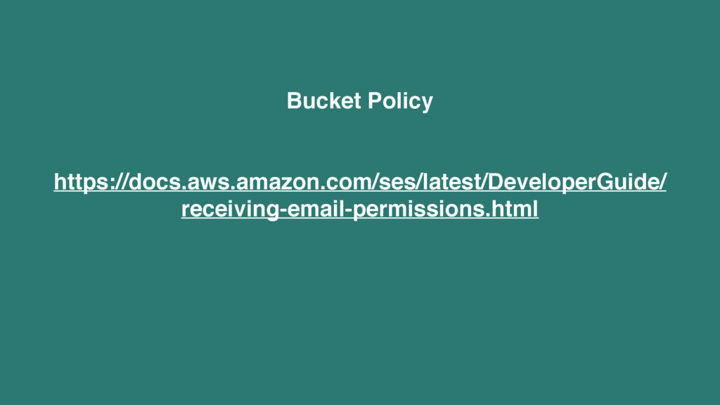 Bucket Policy https://docs.aws.amazon.com/ses/l...