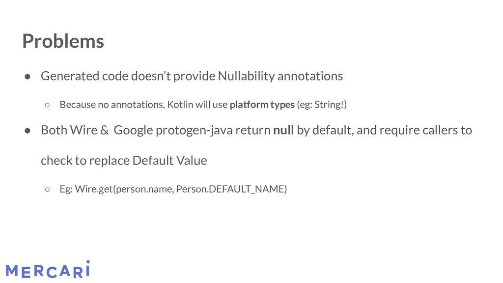 Problems ● Generated code doesn't provide Nulla...