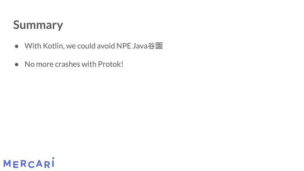 Summary ● With Kotlin, we could avoid NPE Java谷...