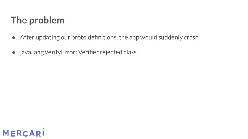 The problem ● After updating our proto definitio...