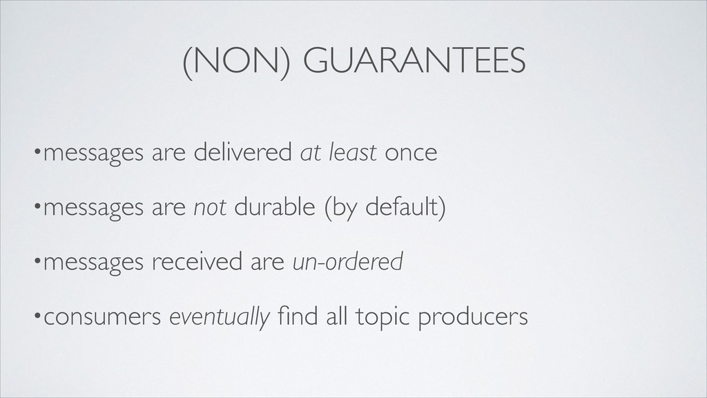 (NON) GUARANTEES •messages are delivered at lea...