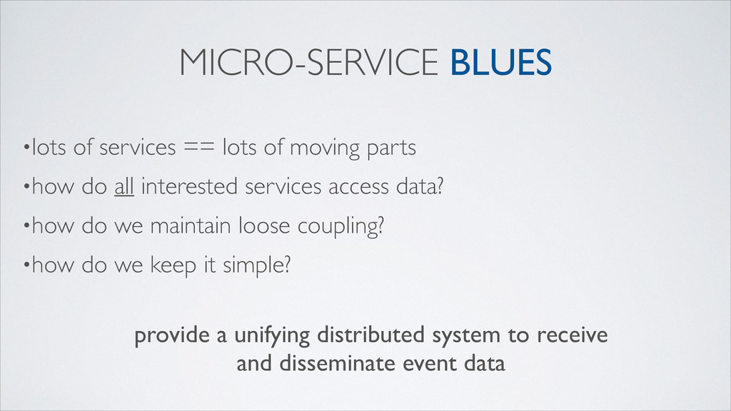 MICRO-SERVICE BLUES •lots of services == lots o...