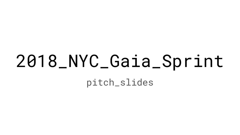 2018_NYC_Gaia_Sprint pitch_slides