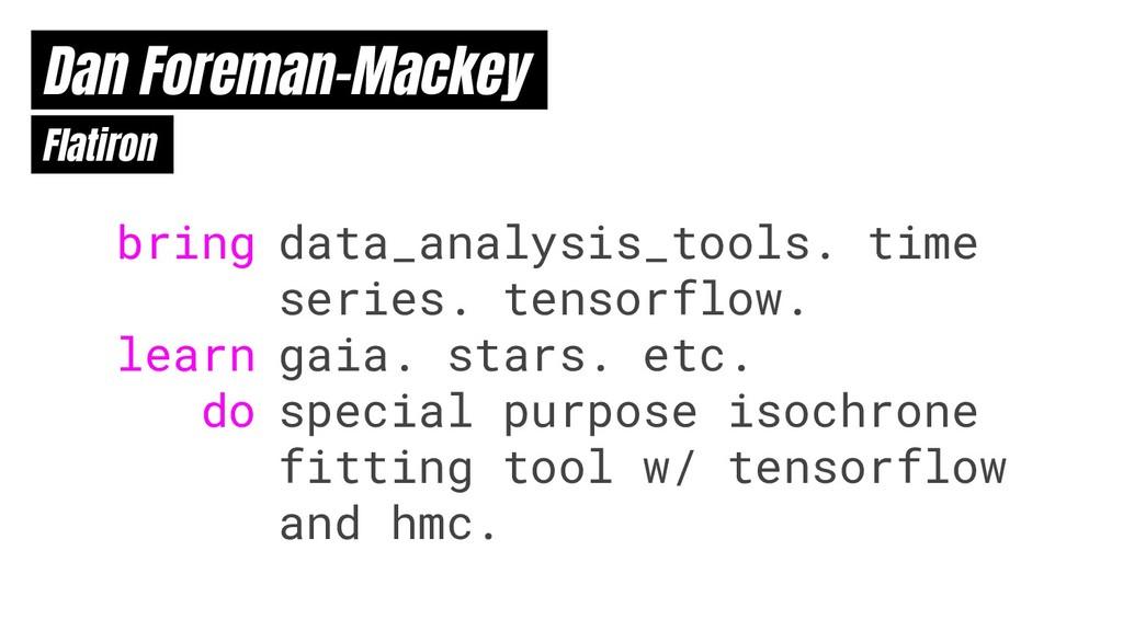 Dan Foreman-Mackey Flatiron bring learn do data...