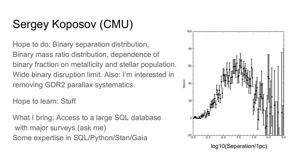 Sergey Koposov (CMU) Hope to do: Binary separat...