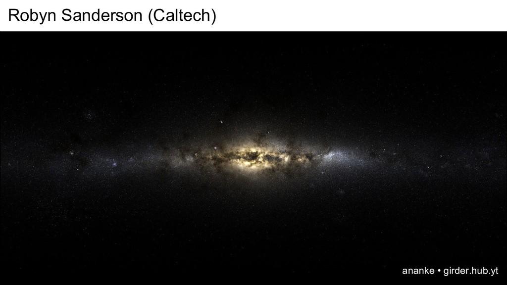 Robyn Sanderson (Caltech) ananke • girder.hub.yt