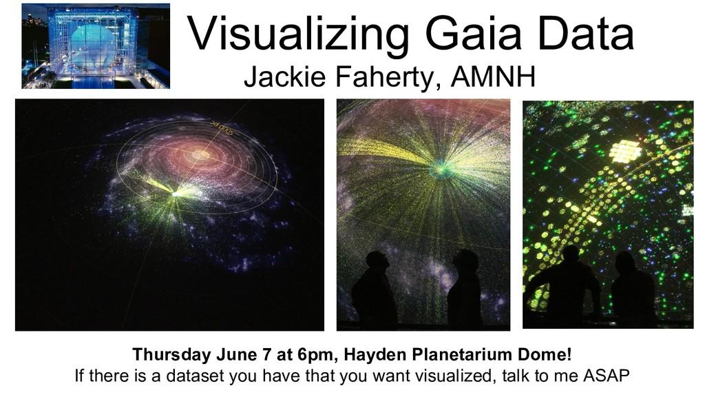 Visualizing Gaia Data Jackie Faherty, AMNH Thur...