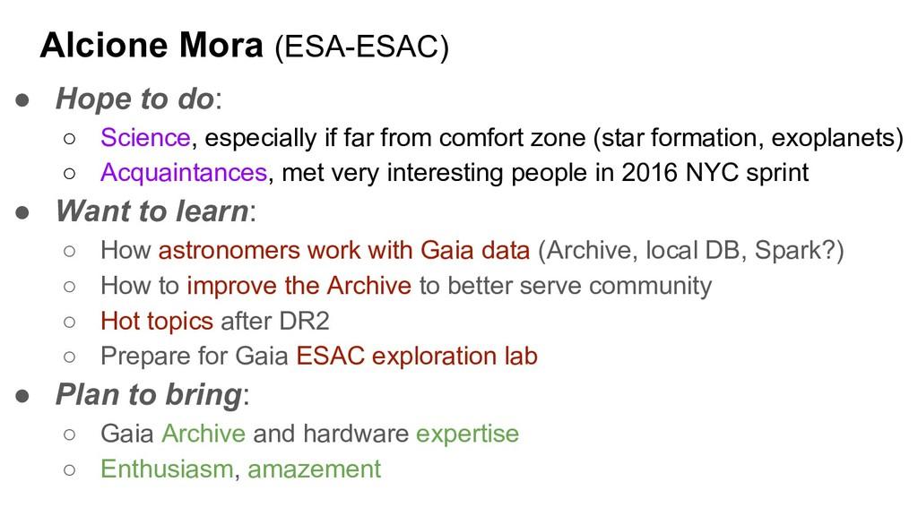 Alcione Mora (ESA-ESAC) ● Hope to do: ○ Science...