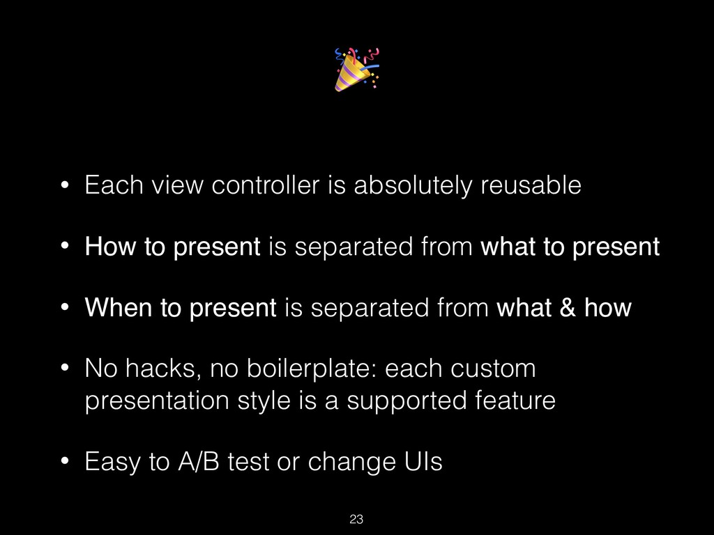 • Each view controller is absolutely reusable ...