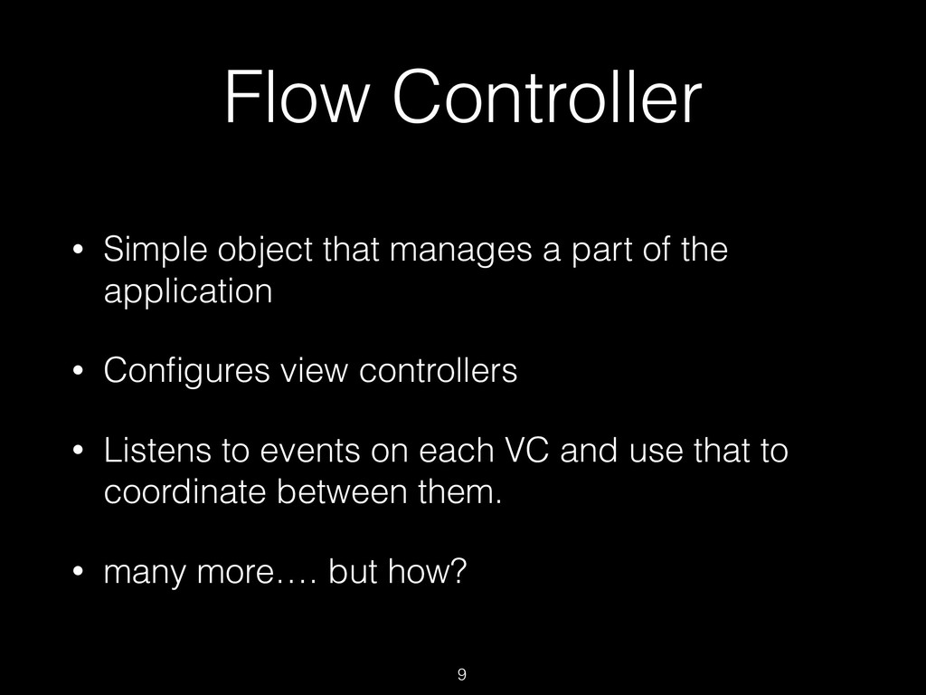 Flow Controller • Simple object that manages a ...