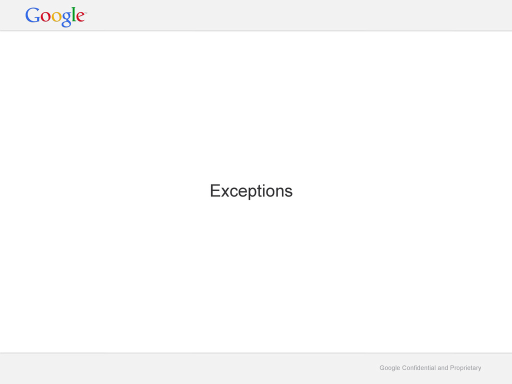 Google Confidential and Proprietary Exceptions