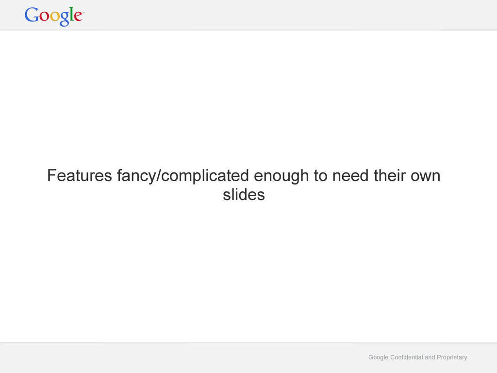 Google Confidential and Proprietary Features fa...