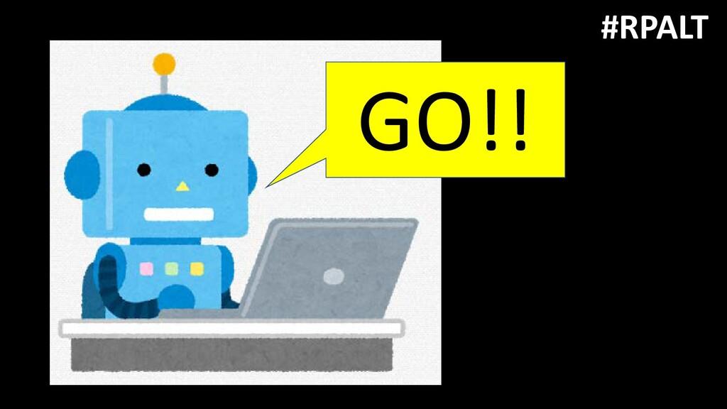 GO!! #RPALT