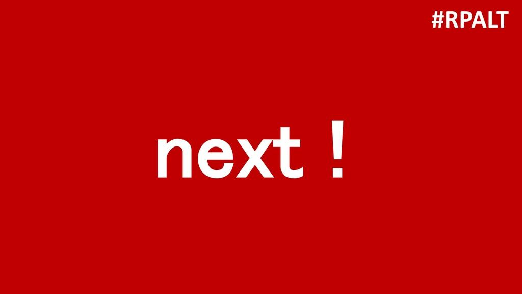 next ! #RPALT