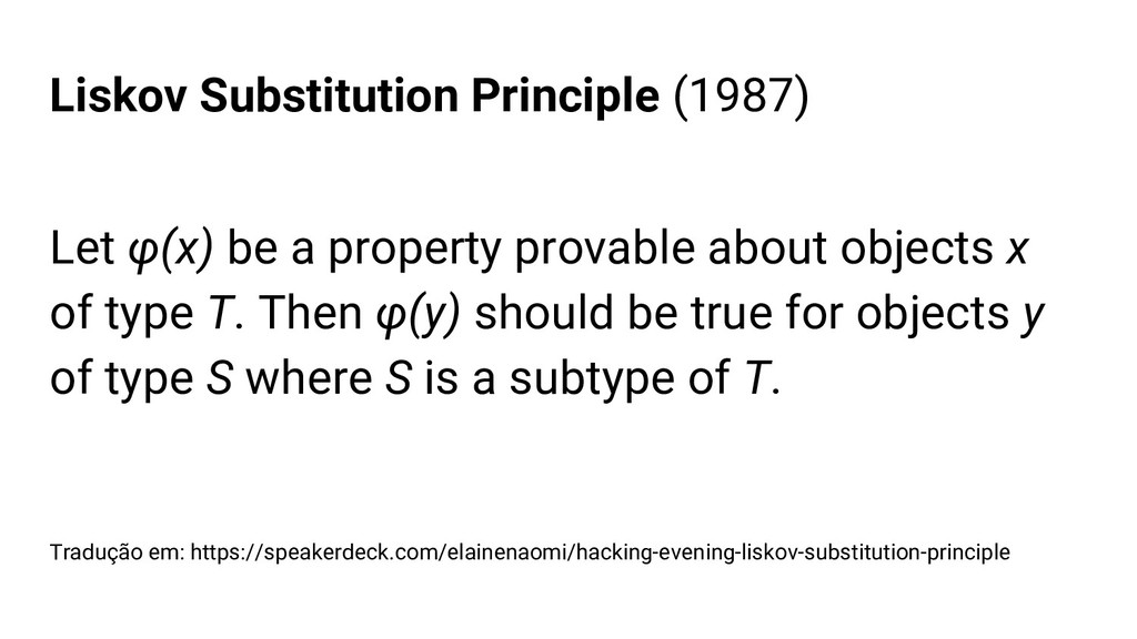 Liskov Substitution Principle (1987) Let φ(x) b...