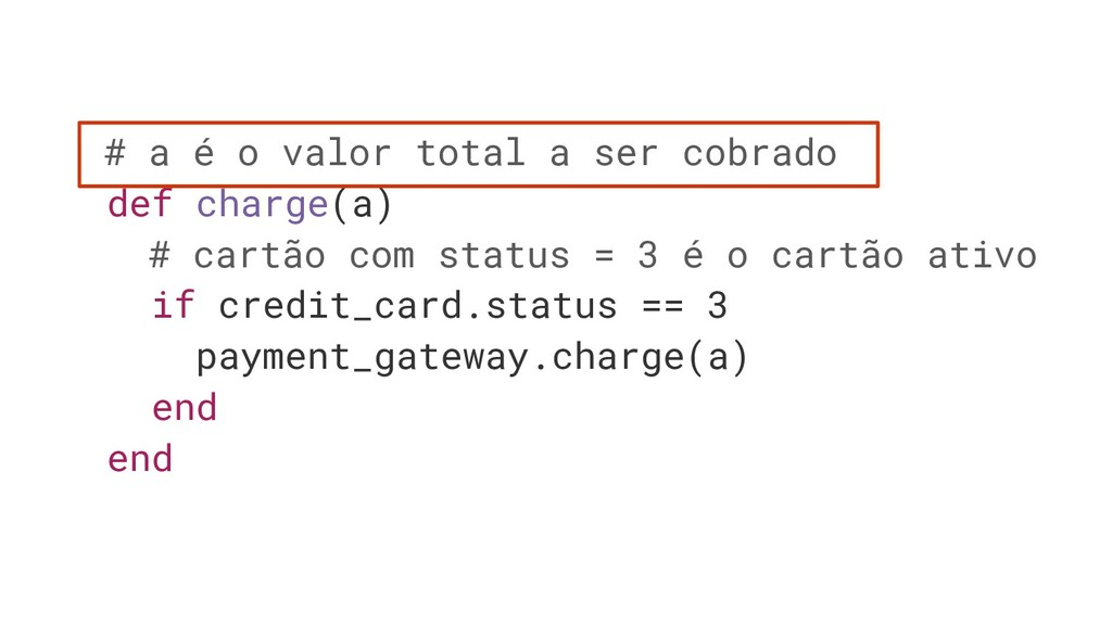 # a é o valor total a ser cobrado def charge(a)...