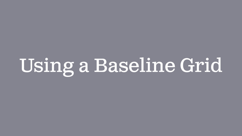 Using a Baseline Grid
