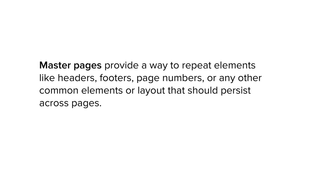 Master pages provide a way to repeat elements l...
