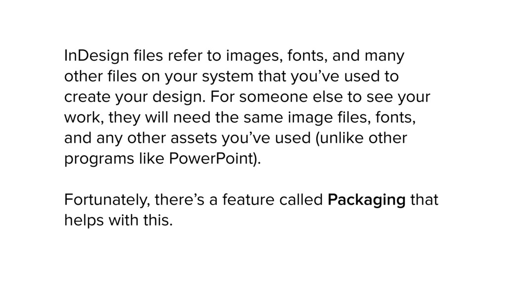 InDesign files refer to images, fonts, and many ...