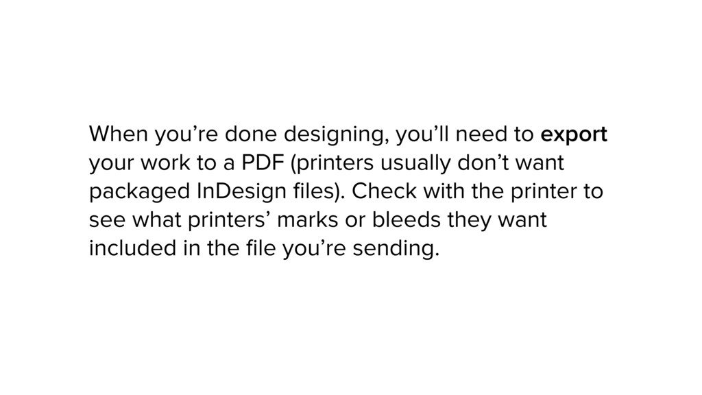 When you're done designing, you'll need to expo...