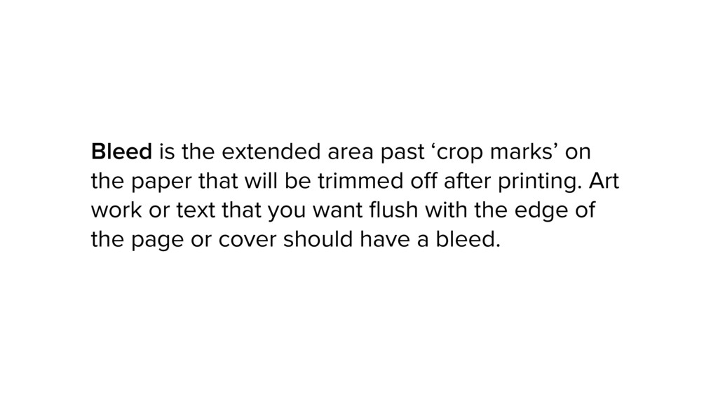 Bleed is the extended area past 'crop marks' on...