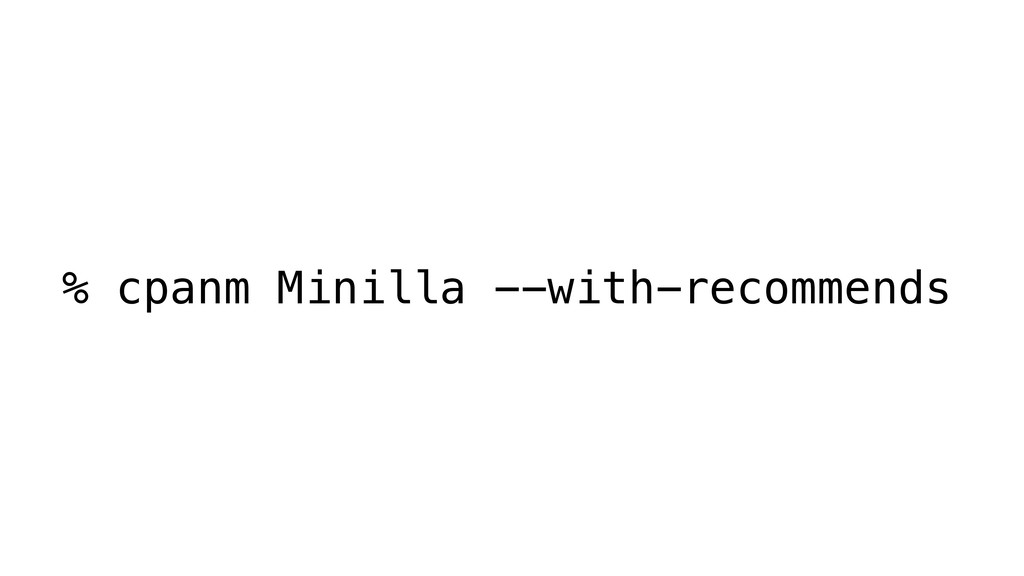 % cpanm Minilla --with-recommends