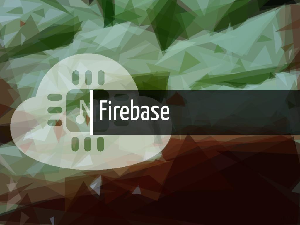 Firebase 26 / 43