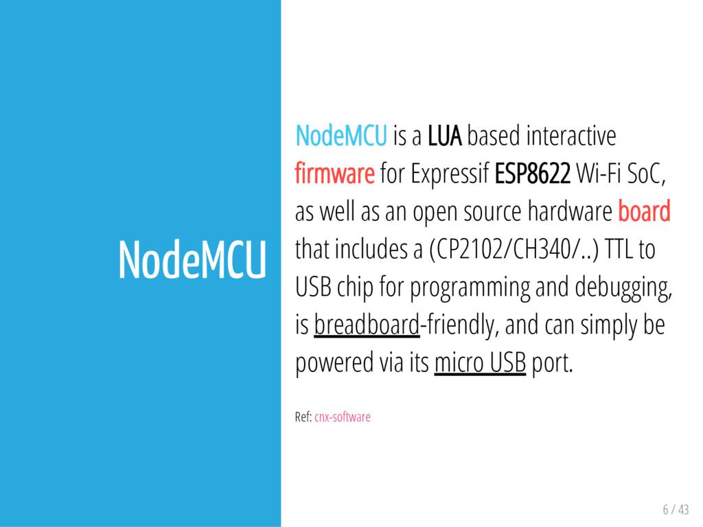 6 / 43 NodeMCU NodeMCU is a LUA based interacti...