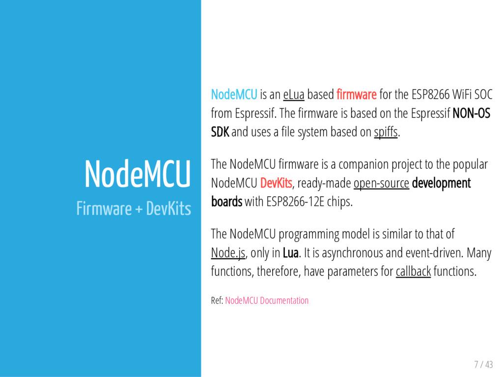 7 / 43 NodeMCU Firmware + DevKits NodeMCU is an...