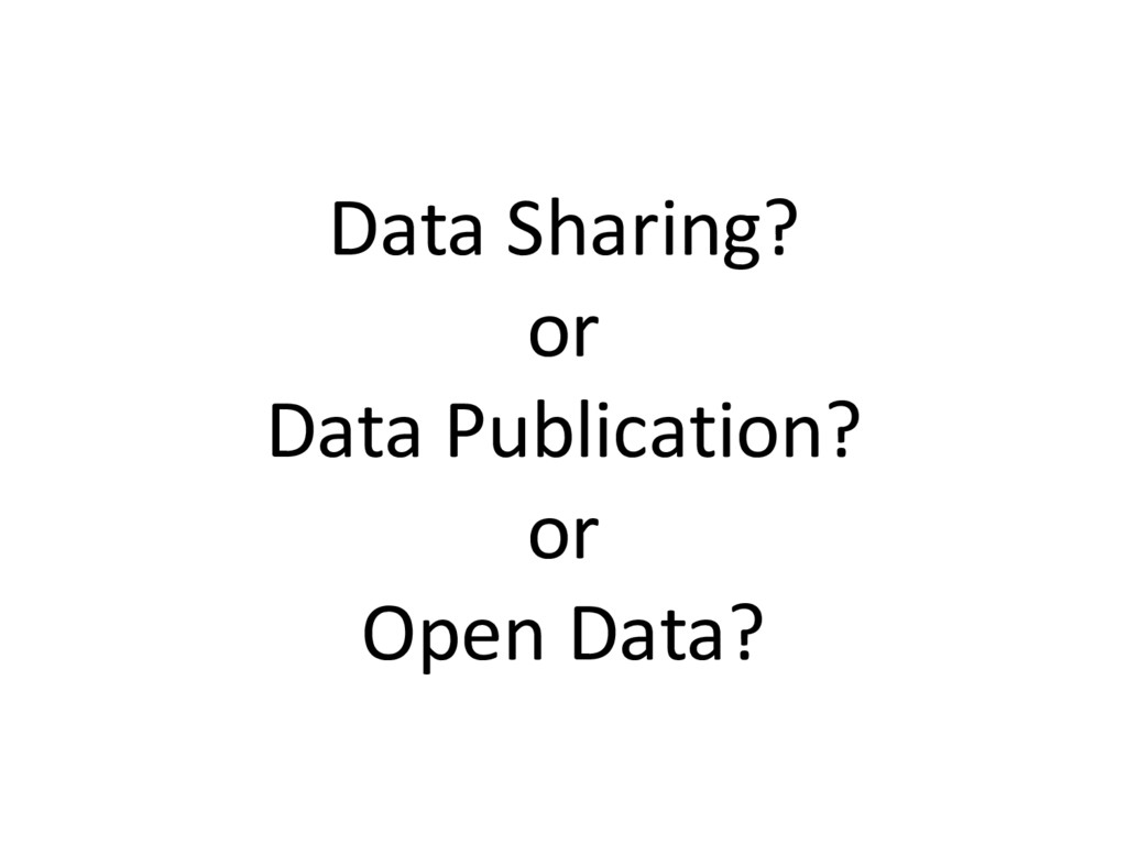 Data Sharing? or Data Publication? or Open Data?