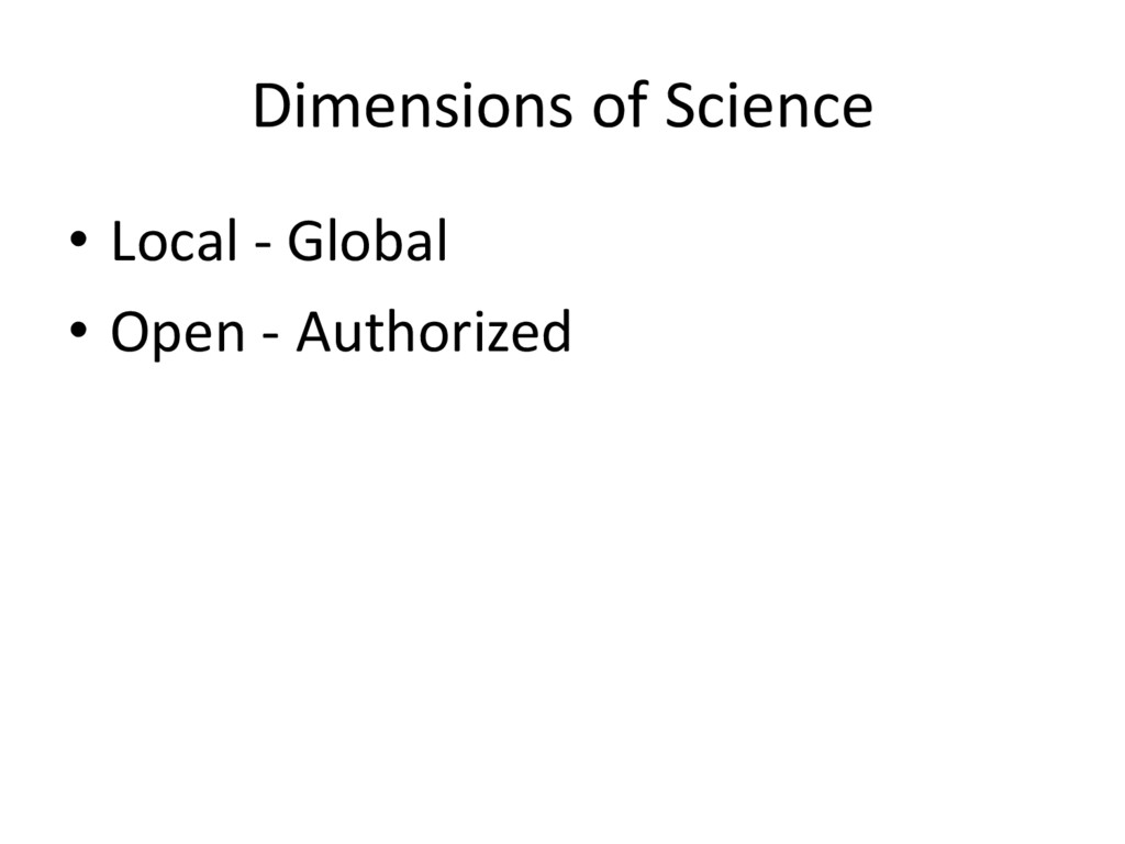 Dimensions of Science • Local - Global • Open -...