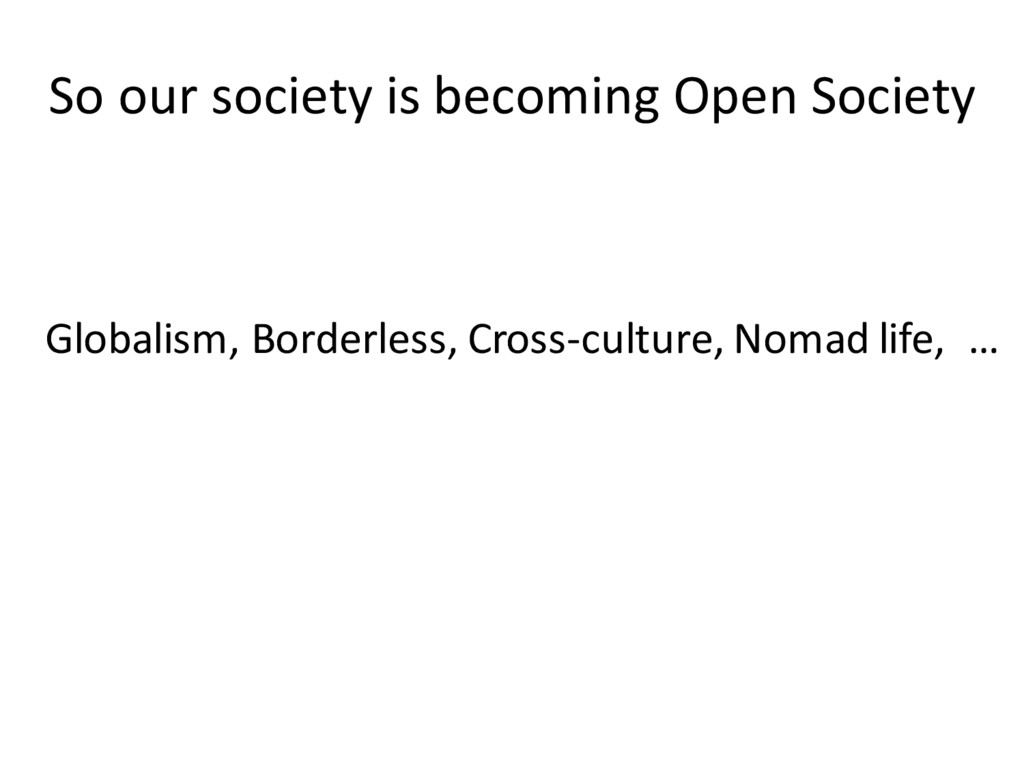 So our society is becoming Open Society Globali...