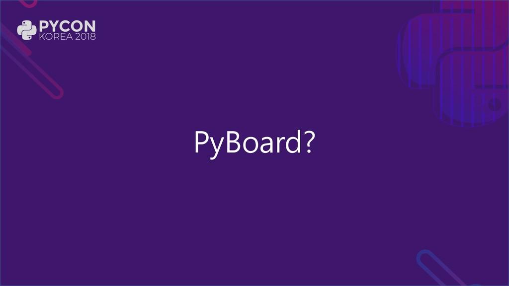 PyBoard?
