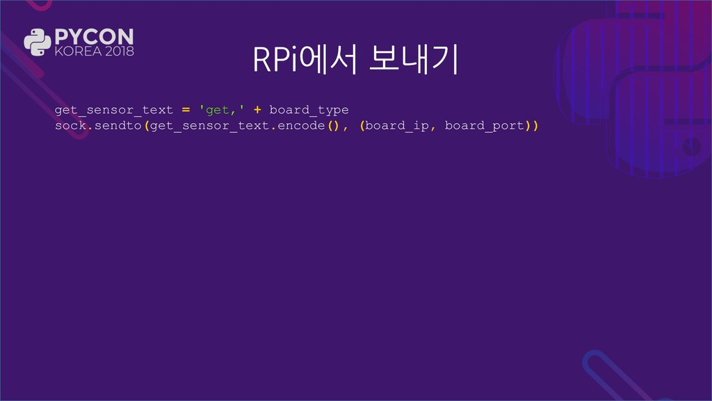 RPi에서 보내기 get_sensor_text = 'get,' + board_type...