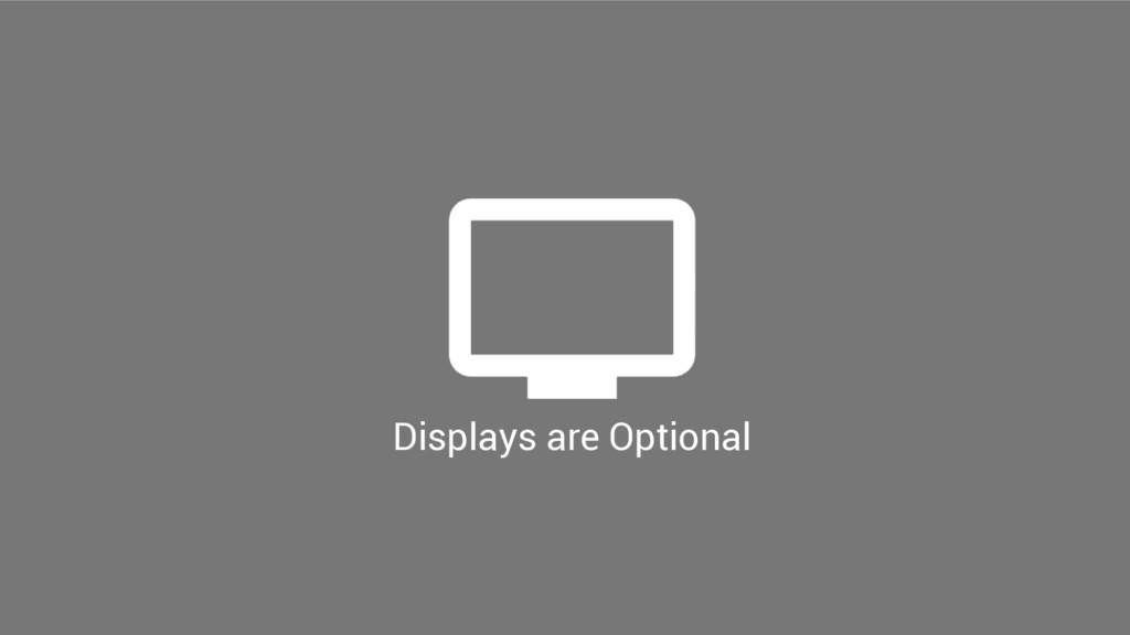 Displays are Optional