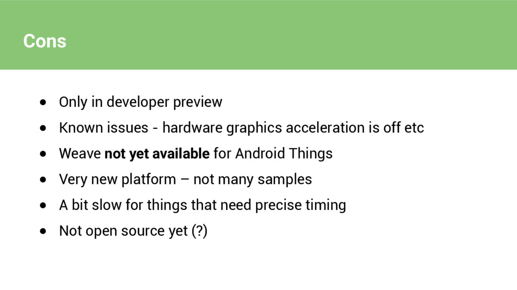 Cons ● Only in developer preview ● Known issues...