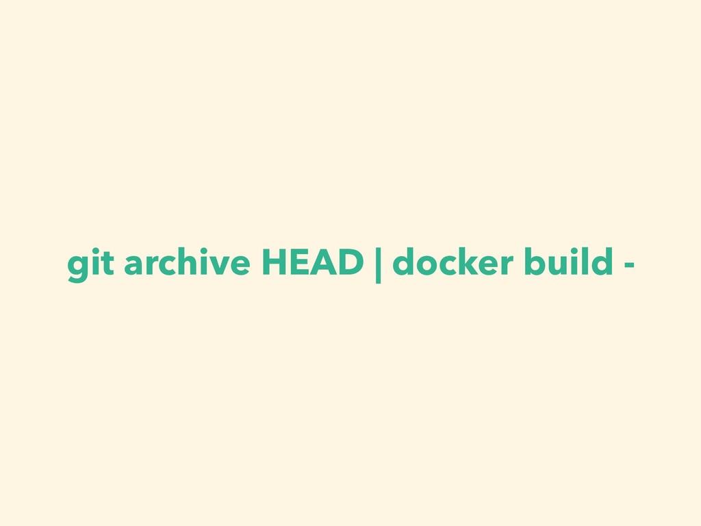 git archive HEAD | docker build -
