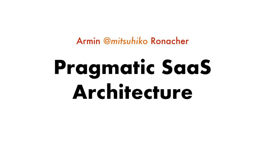 Pragmatic SaaS Architecture Armin @mitsuhiko Ro...