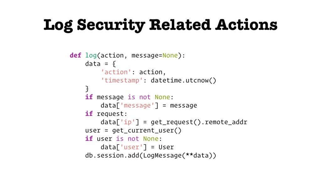 Log Security Related Actions def log(action, me...