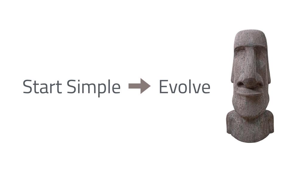 Start Simple Evolve